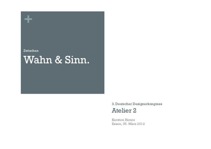 +ZwischenWahn & Sinn.               3. Deutscher Designerkongress               Atelier 2               Karsten Henze     ...