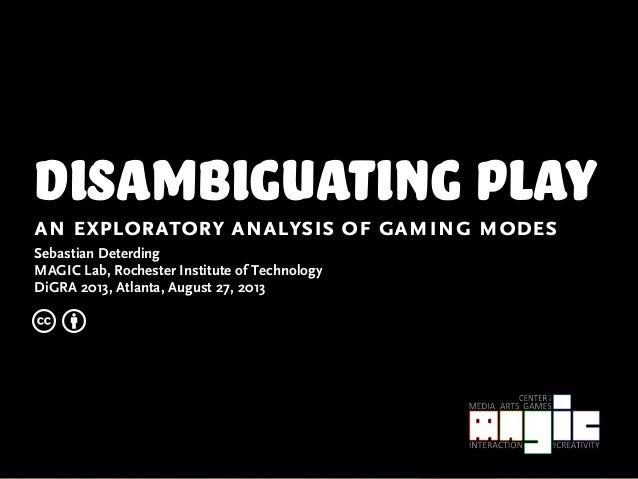 disambiguating playan exploratory analysis of gaming modes Sebastian Deterding MAGIC Lab, Rochester Institute of Technolog...