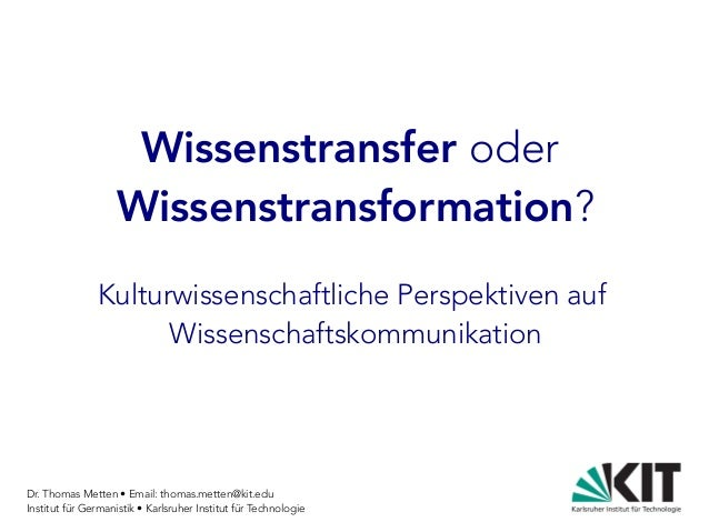 Dr. Thomas Metten • Email: thomas.metten@kit.edu Institut für Germanistik • Karlsruher Institut für Technologie Wissenstra...