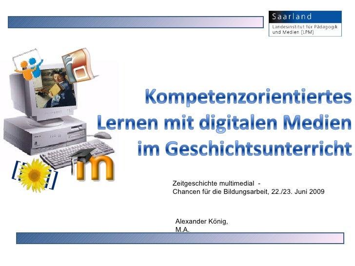 Kompetenzorientiertes Lernen mit digitalen Medien im Geschichtsunterricht <br />Zeitgeschichte multimedial  -<br />Chancen...