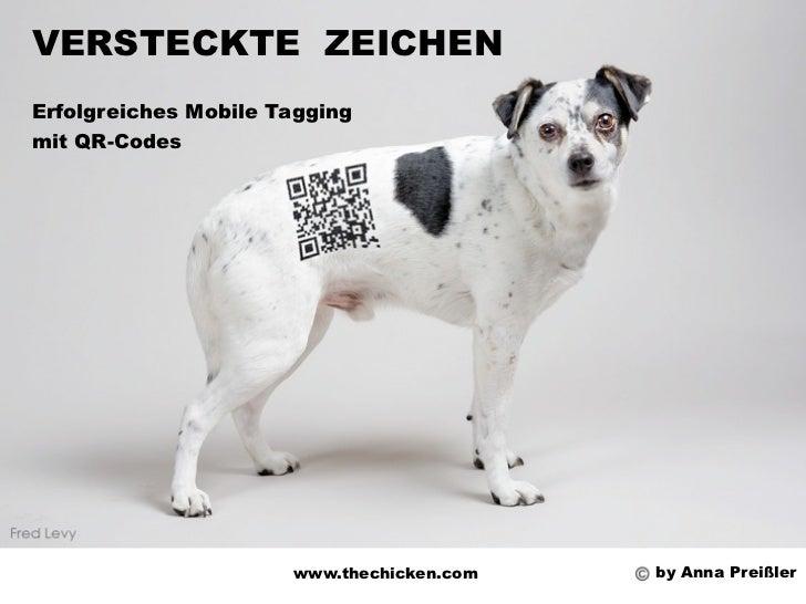 VERSTECKTE ZEICHENErfolgreiches Mobile Taggingmit QR-Codes                      www.thechicken.com   by Anna Preißler
