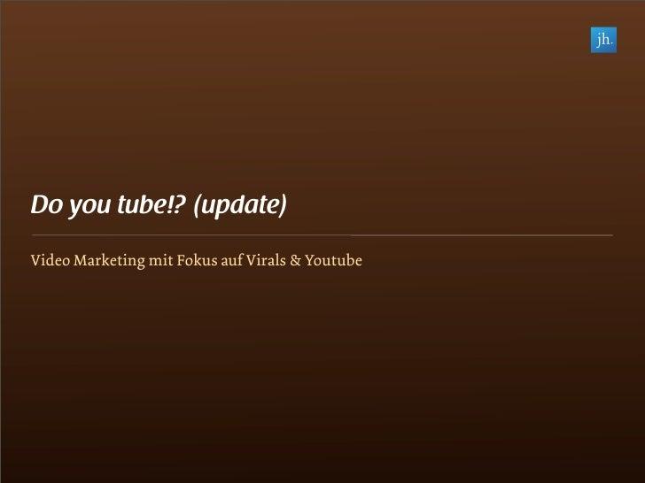 Do you tube!? (update) Video Marketing mit Fokus auf Virals & Youtube