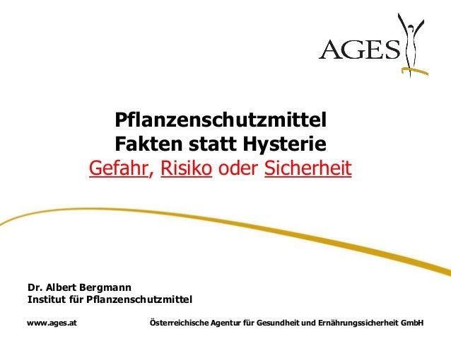 Österreichische Agentur für Gesundheit und Ernährungssicherheit GmbHwww.ages.at Pflanzenschutzmittel Fakten statt Hysterie...