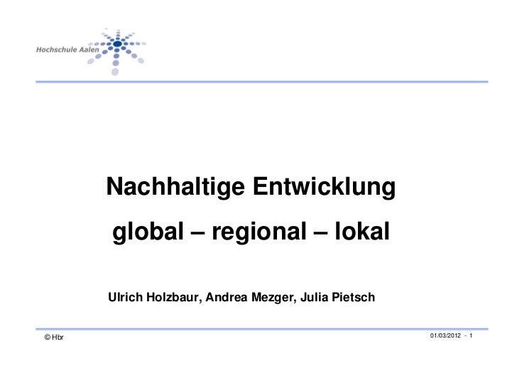 Nachhaltige Entwicklung        global – regional – lokal        Ulrich Holzbaur, Andrea Mezger, Julia Pietsch© Hbr        ...