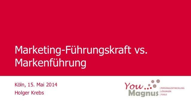 © YouMagnus AG Marketing-Führungskraft vs. Markenführung Köln, 15. Mai 2014 Holger Krebs