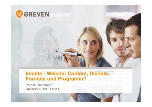Inhalte - Welcher Content, Dienste, Formate und Programm? Patrick Hünemohr Düsseldorf, 23.01.2014