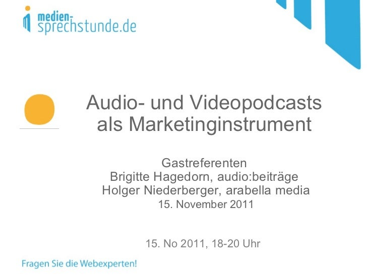 Audio- und Videopodcasts als Marketinginstrument Gastreferenten Brigitte Hagedorn, audio:beiträge  Holger Niederberger, ar...
