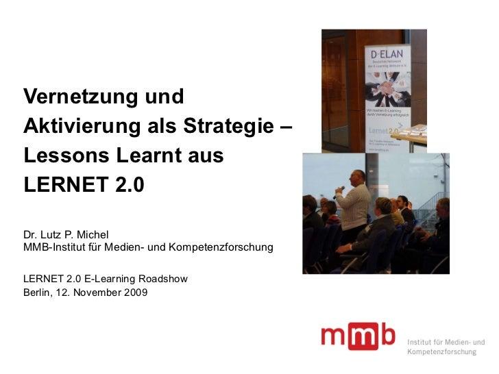Vernetzung und  Aktivierung als Strategie –  Lessons Learnt aus  LERNET 2.0 Dr. Lutz P. Michel MMB-Institut für Medien- un...