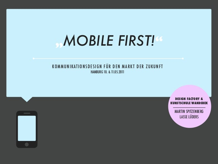 """MOBILE FIRST!""KOM M UNIKATIONSD E SIG N FÜR D E N M AR K T D E R Z UKUNFT                    HAMBURG 10. & 11.05.2011    ..."