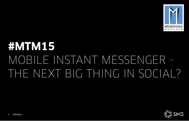 AKOM3601 #MTM15 MOBILE INSTANT MESSENGER - THE NEXT BIG THING IN SOCIAL?