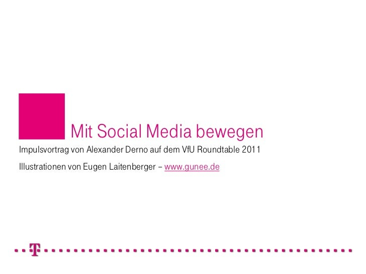 Mit Social Media bewegenImpulsvortrag von Alexander Derno auf dem VfU Roundtable 2011Illustrationen von Eugen Laitenberger...