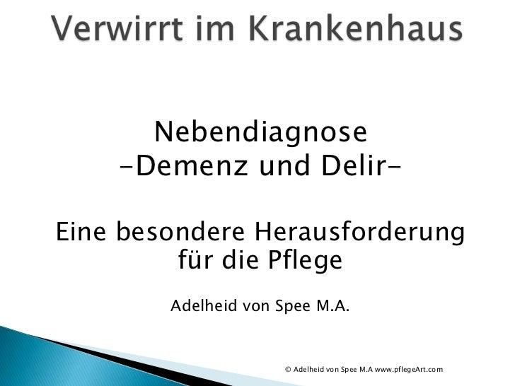 Nebendiagnose    -Demenz und Delir-Eine besondere Herausforderung         für die Pflege        Adelheid von Spee M.A.    ...