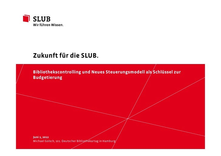 Zukunft für die SLUB.Bibliothekscontrolling und Neues Steuerungsmodell als Schlüssel zurBudgetierungJuni 1, 2012Michael Go...