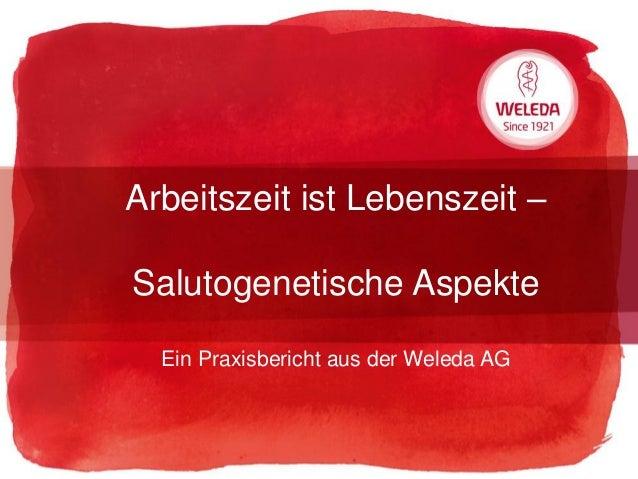Arbeitszeit ist Lebenszeit – Salutogenetische Aspekte Ein Praxisbericht aus der Weleda AG