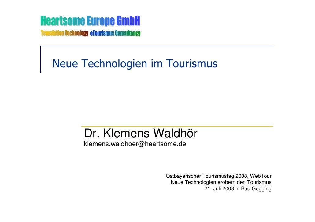 Neue Technologien im Tourismus          Dr. Klemens Waldhör      klemens.waldhoer@heartsome.de                            ...