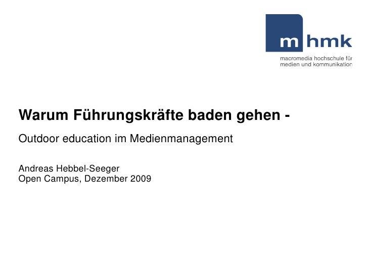 Warum Führungskräfte baden gehen - Outdoor education im Medienmanagement  Andreas Hebbel-Seeger Open Campus, Dezember 2009