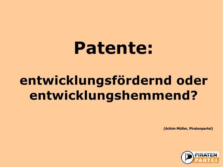 Patente:entwicklungsfördernd oder entwicklungshemmend?                   (Achim Müller, Piratenpartei)