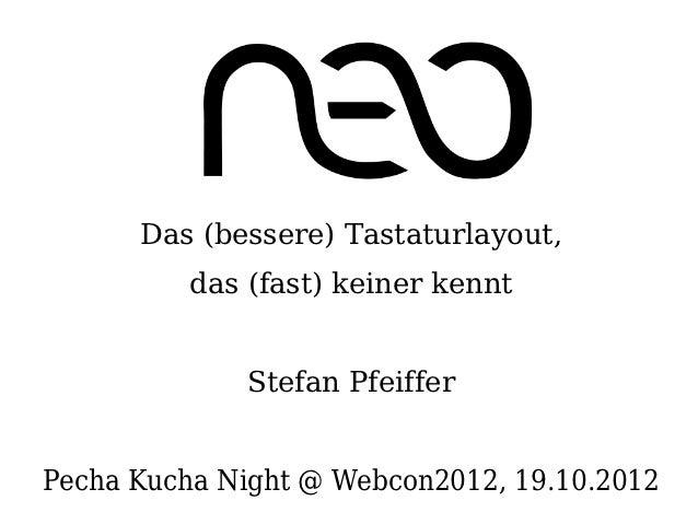Das (bessere) Tastaturlayout,          das (fast) keiner kennt              Stefan PfeifferPecha Kucha Night @ Webcon2012,...