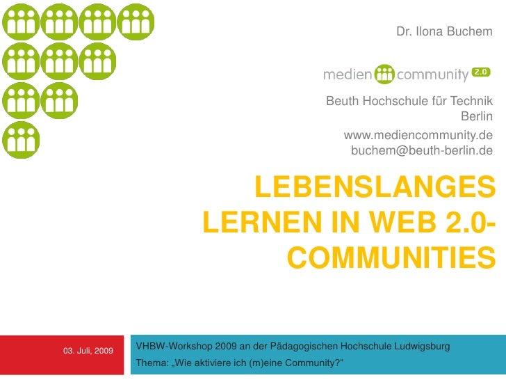 Dr. Ilona Buchem<br />Beuth Hochschule für Technik Berlin<br />www.mediencommunity.debuchem@beuth-berlin.de<br />Lebenslan...
