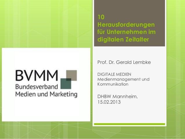 10Herausforderungenfür Unternehmen imdigitalen ZeitalterProf. Dr. Gerald LembkeDIGITALE MEDIENMedienmanagement undKommunik...