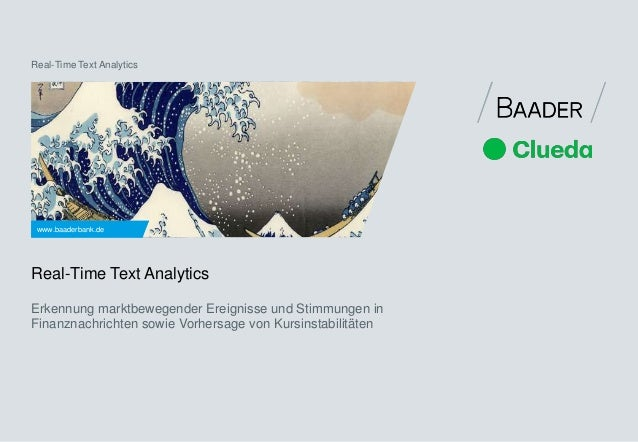 Real-Time Text Analytics  www.baaderbank.de  Real-Time Text Analytics  Erkennung marktbewegender Ereignisse und Stimmungen...