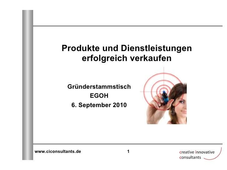 Produkte und Dienstleistungen erfolgreich verkaufen Gründerstammstisch EGOH 6. September 2010