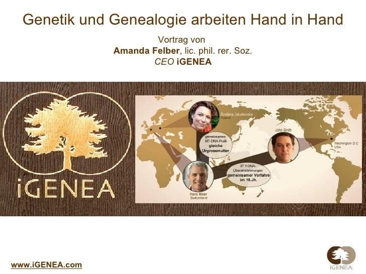 Genetik und Genealogie arbeiten Hand in Hand Vortrag von   Amanda Felber , lic. phil.   rer. Soz. CEO  iGENEA