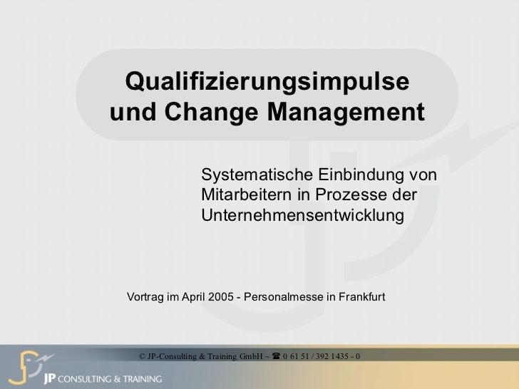 Qualifizierungsimpulseund Change Management                   Systematische Einbindung von                   Mitarbeitern ...