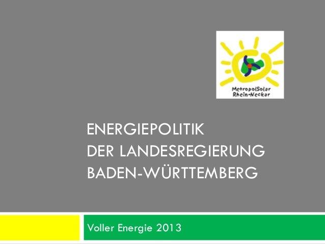 ENERGIEPOLITIKDER LANDESREGIERUNGBADEN-WÜRTTEMBERGVoller Energie 2013