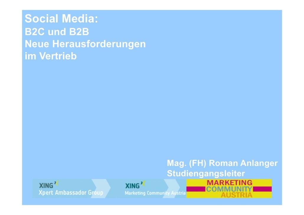 Social Media:B2C und B2BNeue Herausforderungenim Vertrieb                         Mag. (FH) Roman Anlanger                ...