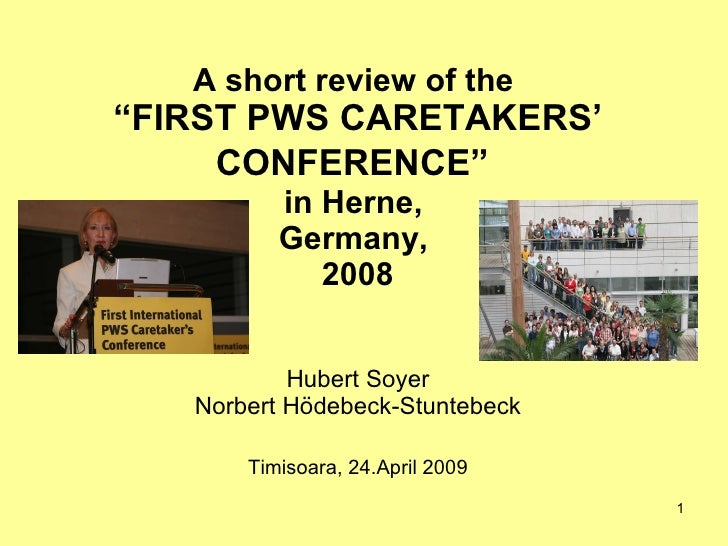 "A short review of the  ""FIRST PWS CARETAKERS' CONFERENCE""   in Herne,  Germany,  2008 Hubert Soyer Norbert Hödebeck-Stunte..."