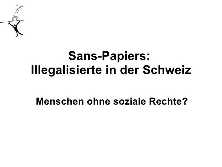 Sans-Papiers:  Illegalisierte in der Schweiz Menschen ohne soziale Rechte?