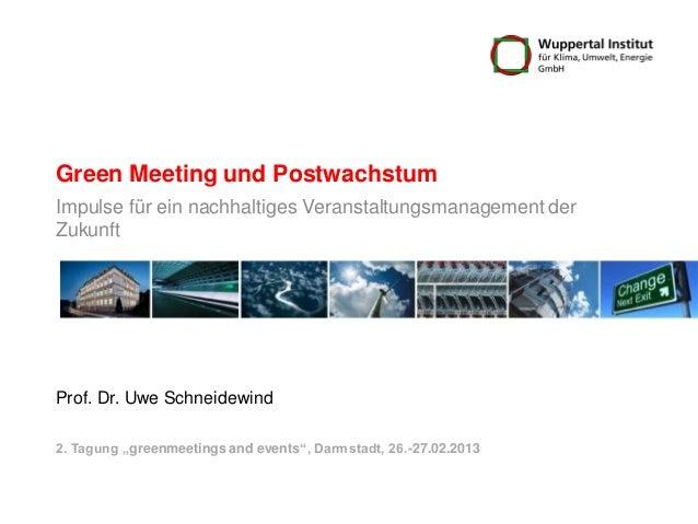 Green Meeting und PostwachstumImpulse für ein nachhaltiges Veranstaltungsmanagement derZukunftProf. Dr. Uwe Schneidewind2....