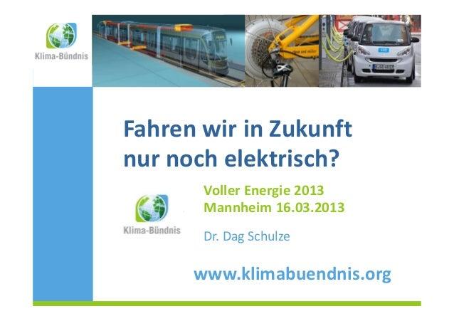 Fahren wir in Zukunftnur noch elektrisch?             Voller Energie 2013(Hessen)1    Mannheim 16.03.2013             Dr. ...