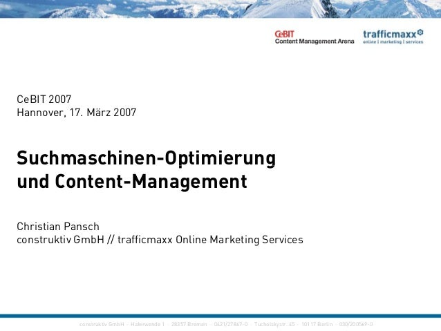 CeBIT 2007 Hannover, 17. März 2007 Suchmaschinen-Optimierungp g und Content-Management Christian Pansch construktiv GmbH /...