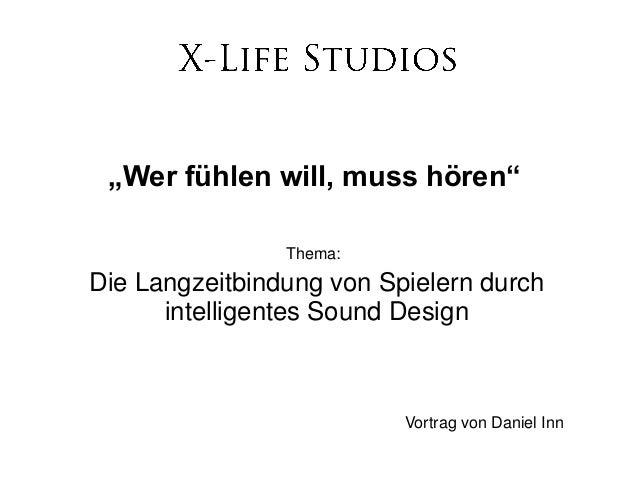 """""""Wer fühlen will, muss hören""""                Thema:Die Langzeitbindung von Spielern durch      intelligentes Sound Design ..."""