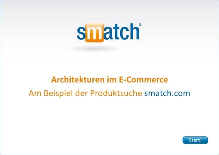 Architekturen im E-Commerce           Am Beispiel der Produktsuche smatch.comArchitekturen im E-Commerce | Torsten B. Köst...
