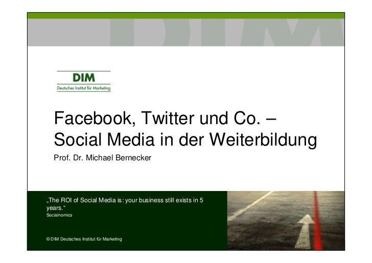 "Facebook, Twitter und Co. –   Social Media in der Weiterbildung   Prof. Dr. Michael Bernecker""The ROI of Social Media is: ..."