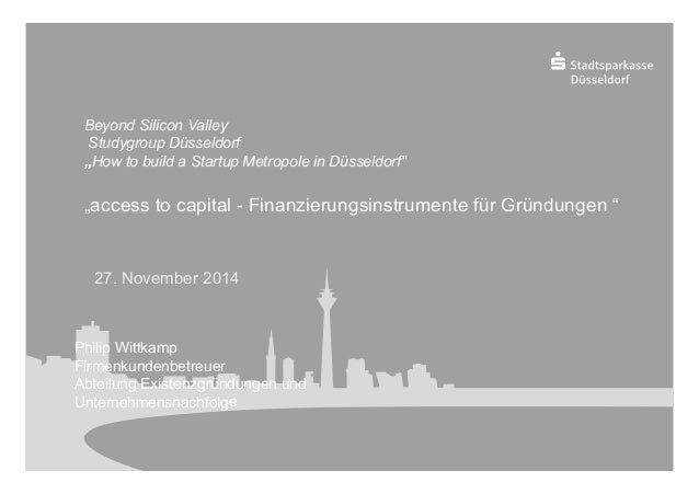 """Beyond Silicon Valley  Studygroup Düsseldorf  """"How to build a Startup Metropole in Düsseldorf""""  """"access to capital - Finan..."""