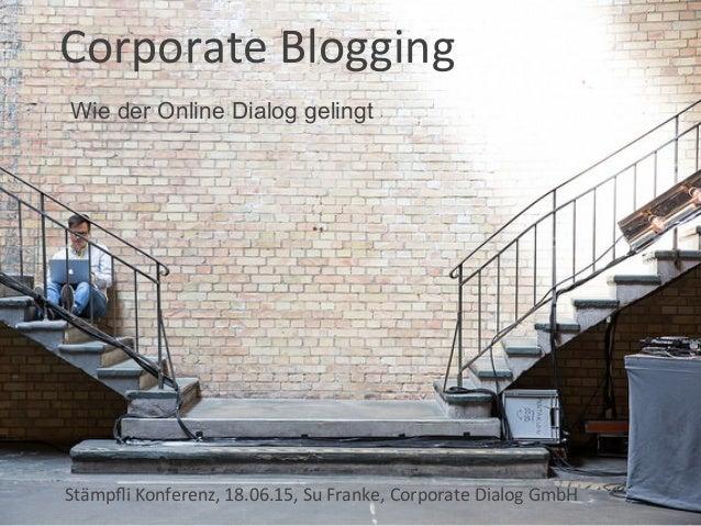 Corporate  Blogging   Stämpfli  Konferenz,  18.06.15,  Su  Franke,  Corporate  Dialog  GmbH   Wie der O...