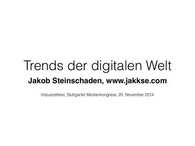 Trends der digitalen Welt  Jakob Steinschaden, www.jakkse.com  Impulsreferat, Stuttgarter Medienkongress, 25. November 201...