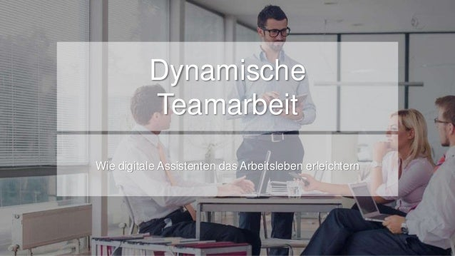 Dynamische Teamarbeit Wie digitale Assistenten das Arbeitsleben erleichtern