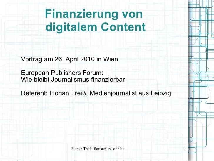 Vortrag am 26. April 2010 in Wien European Publishers Forum:  Wie bleibt Journalismus finanzierbar Referent: Florian Treiß...