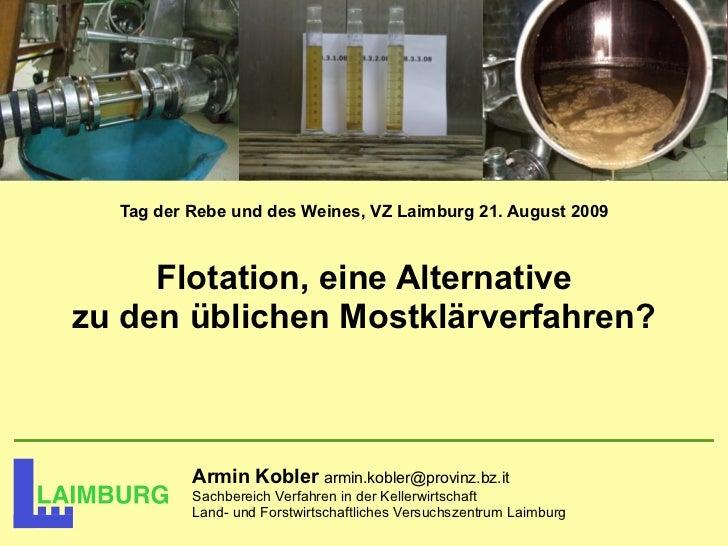 Tag der Rebe und des Weines, VZ Laimburg 21. August 2009     Flotation, eine Alternativezu den üblichen Mostklärverfahren?...