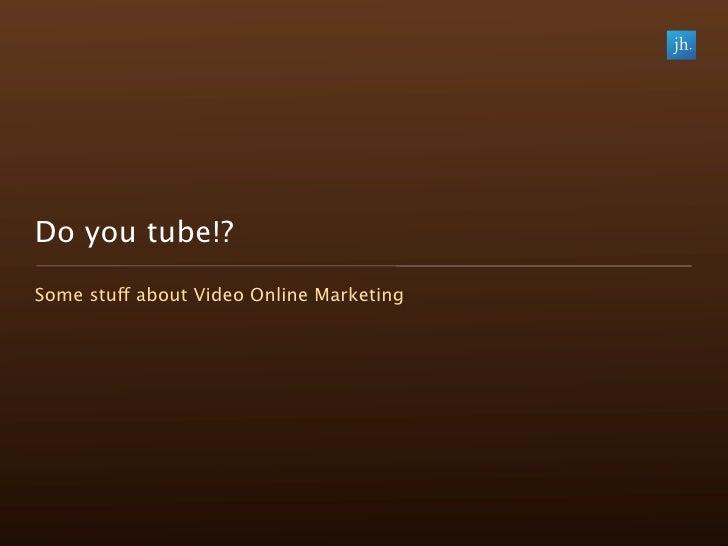 Do you tube?