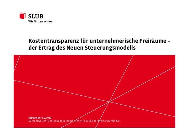 Kostentransparenz für unternehmerische Freiräume –der Ertrag des Neuen SteuerungsmodellsSeptember 14, 2012Michael Golsch, ...