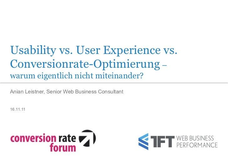 Usability vs. User Experience vs.Conversionrate-Optimierung –warum eigentlich nicht miteinander?Anian Leistner, Senior Web...