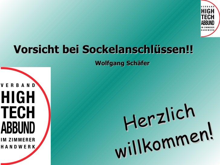 Vorsicht bei Sockelanschlüssen!! Wolfgang Schäfer Herzlich willkommen !