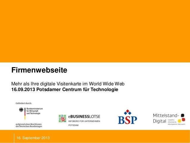Firmenwebseite Mehr als Ihre digitale Visitenkarte im World Wide Web 16.09.2013 Potsdamer Centrum für Technologie 16. Sept...