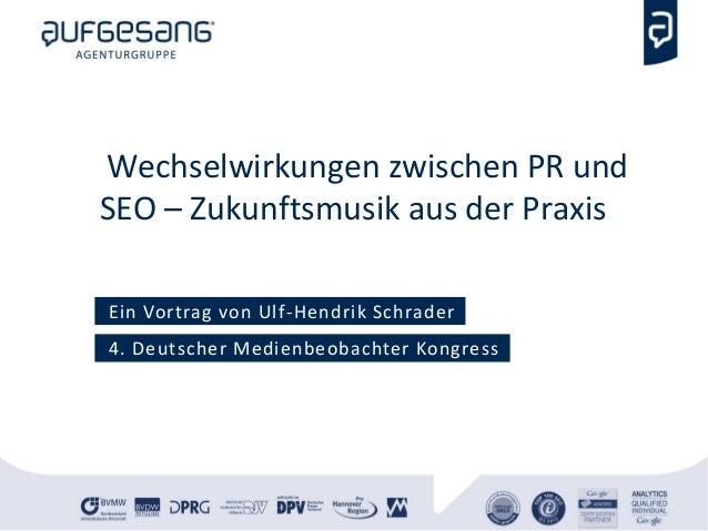 Wechselwirkungen zwischen PR undSEO – Zukunftsmusik aus der PraxisEin Vortrag von Ulf-Hendrik Schrader4. Deutscher Medienb...